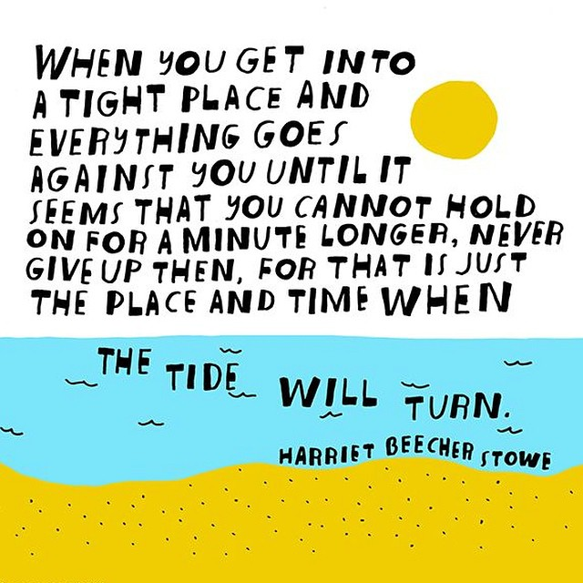 Don't worry. The tide will turn! ?