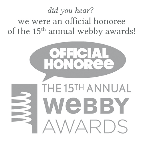 Did You Hear?  We were an Official Honoree of the 15th Annual Webby Awards!