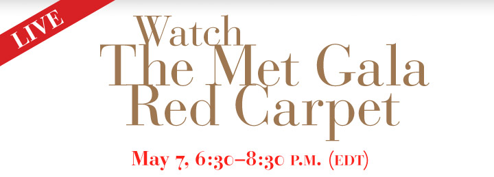 Watch The Met Gala Red Carpet LIVE